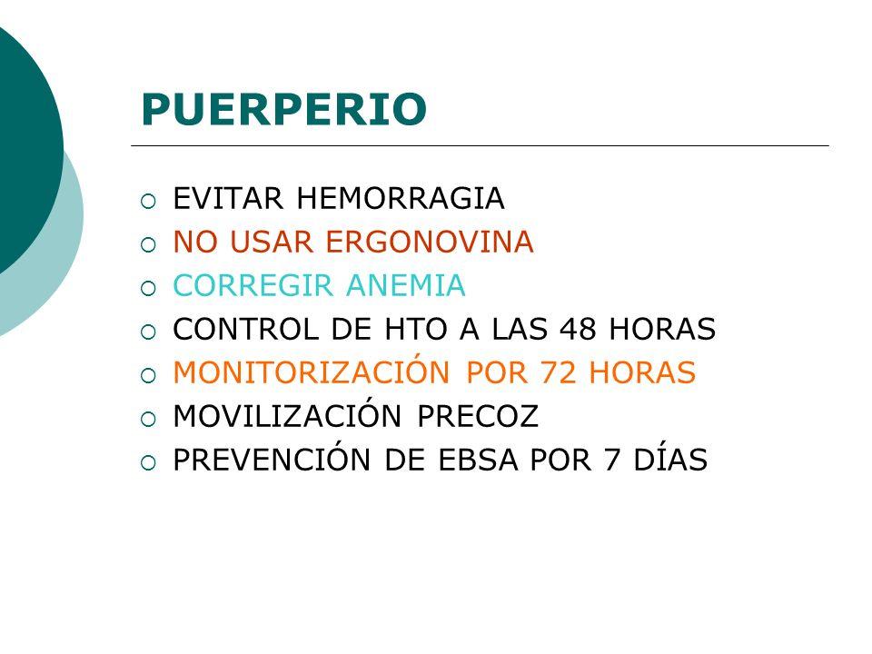 PUERPERIO EVITAR HEMORRAGIA NO USAR ERGONOVINA CORREGIR ANEMIA CONTROL DE HTO A LAS 48 HORAS MONITORIZACIÓN POR 72 HORAS MOVILIZACIÓN PRECOZ PREVENCIÓ