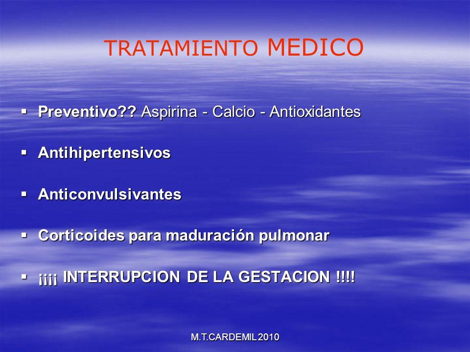 M.T.CARDEMIL 2010 TRATAMIENTO MEDICO Preventivo?? Aspirina - Calcio - Antioxidantes Preventivo?? Aspirina - Calcio - Antioxidantes Antihipertensivos A