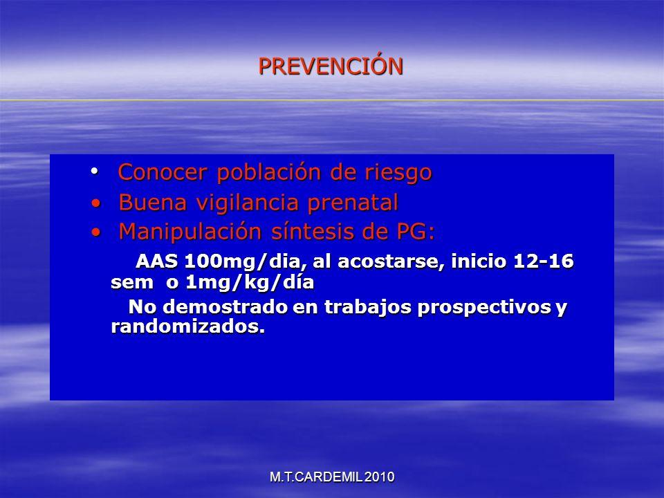 M.T.CARDEMIL 2010 Conocer población de riesgo Conocer población de riesgo Buena vigilancia prenatal Buena vigilancia prenatal Manipulación síntesis de