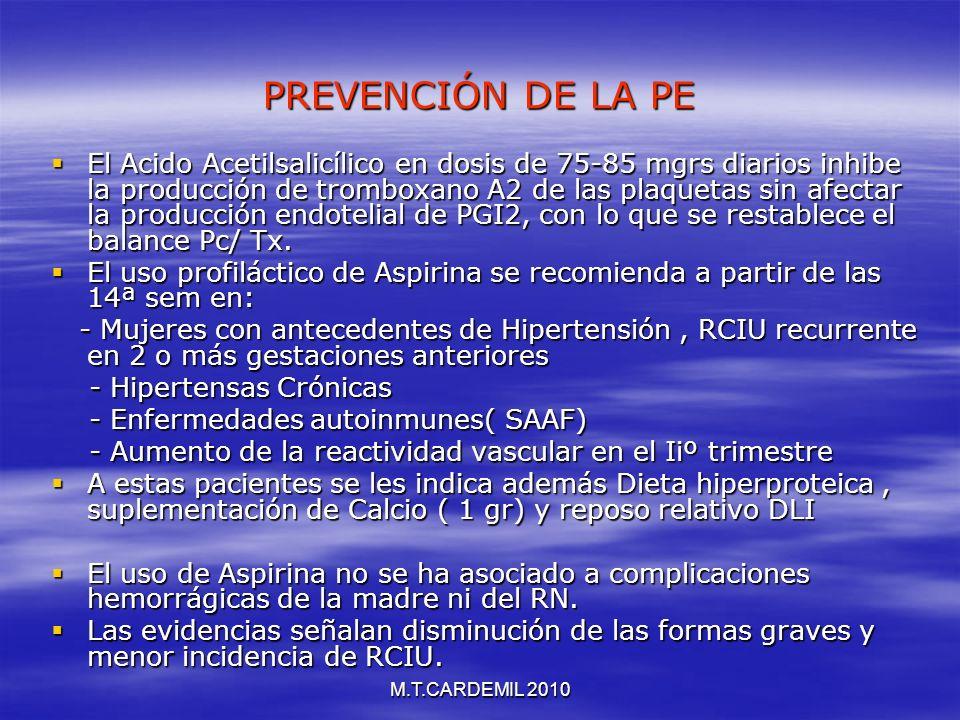 M.T.CARDEMIL 2010 PREVENCIÓN DE LA PE El Acido Acetilsalicílico en dosis de 75-85 mgrs diarios inhibe la producción de tromboxano A2 de las plaquetas