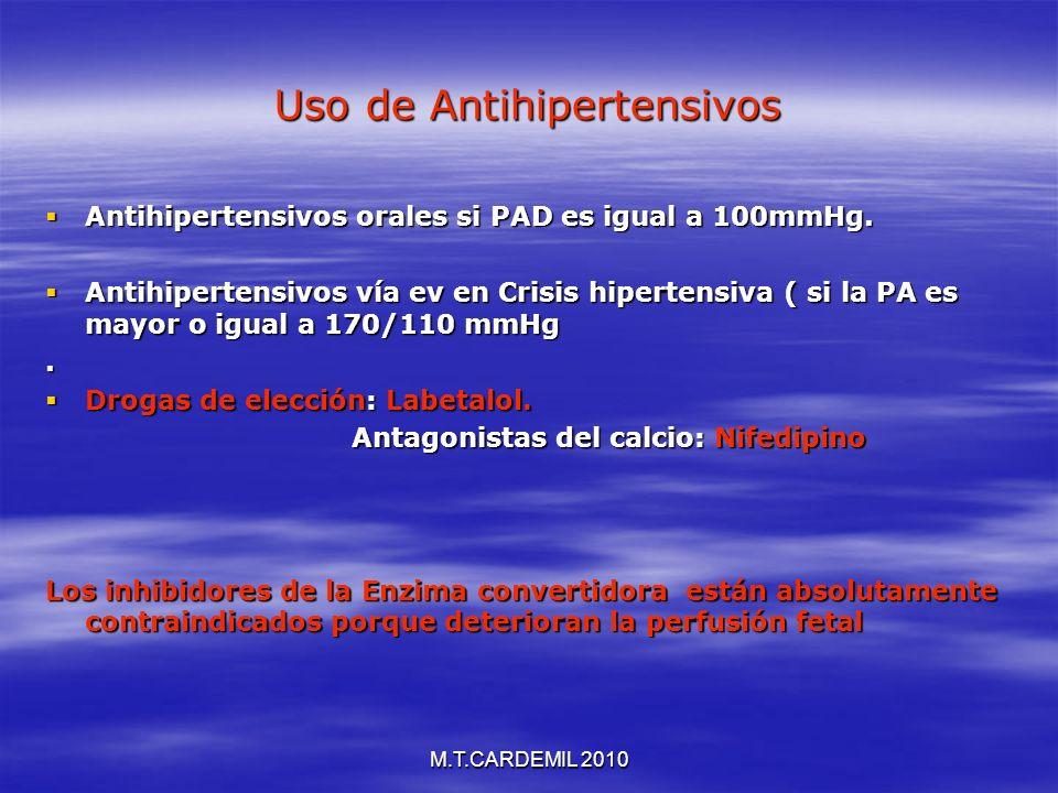 M.T.CARDEMIL 2010 Uso de Antihipertensivos Antihipertensivos orales si PAD es igual a 100mmHg. Antihipertensivos orales si PAD es igual a 100mmHg. Ant