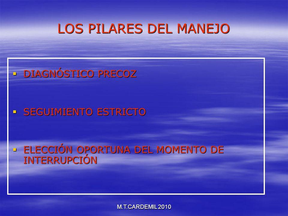 M.T.CARDEMIL 2010 LOS PILARES DEL MANEJO DIAGNÓSTICO PRECOZ DIAGNÓSTICO PRECOZ SEGUIMIENTO ESTRICTO SEGUIMIENTO ESTRICTO ELECCIÓN OPORTUNA DEL MOMENTO