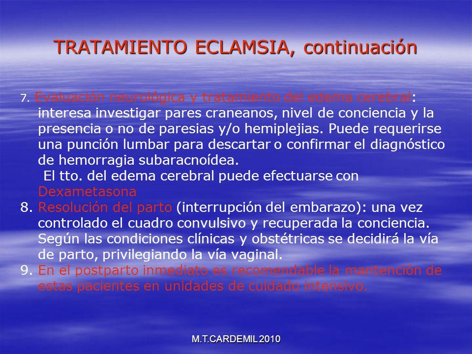 M.T.CARDEMIL 2010 TRATAMIENTO ECLAMSIA, continuación 7. Evaluación neurológica y tratamiento del edema cerebral: interesa investigar pares craneanos,