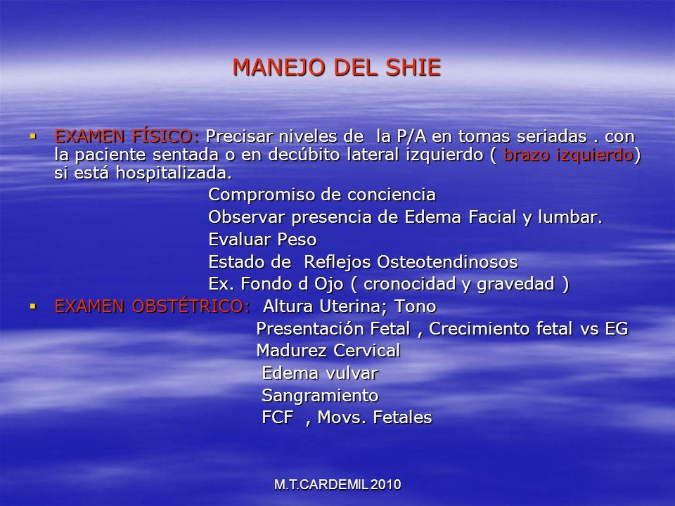 M.T.CARDEMIL 2010 MANEJO DEL SHIE EXAMEN FÍSICO: Precisar niveles de la P/A en tomas seriadas. con la paciente sentada o en decúbito lateral izquierdo