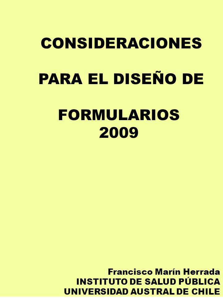 CONSIDERACIONES PARA EL DISEÑO DE FORMULARIOS 2009 Francisco Marín Herrada INSTITUTO DE SALUD PÚBLICA UNIVERSIDAD AUSTRAL DE CHILE