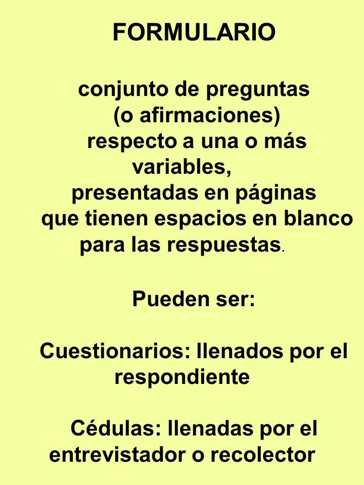 FORMULARIO conjunto de preguntas (o afirmaciones) respecto a una o más variables, presentadas en páginas que tienen espacios en blanco para las respue