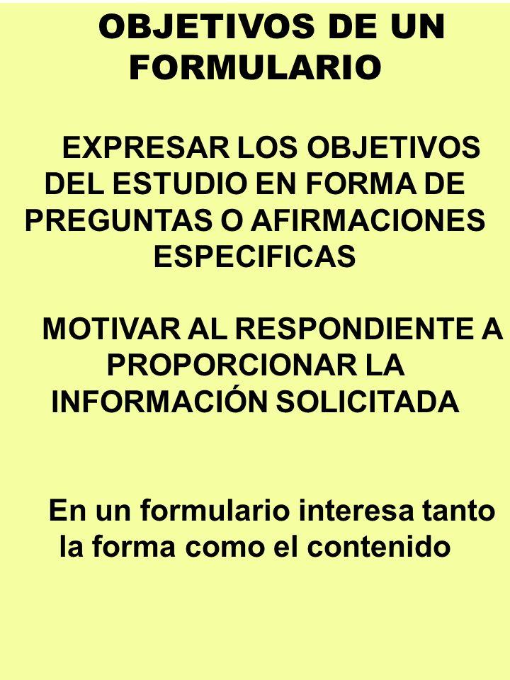 OBJETIVOS DE UN FORMULARIO EXPRESAR LOS OBJETIVOS DEL ESTUDIO EN FORMA DE PREGUNTAS O AFIRMACIONES ESPECIFICAS MOTIVAR AL RESPONDIENTE A PROPORCIONAR