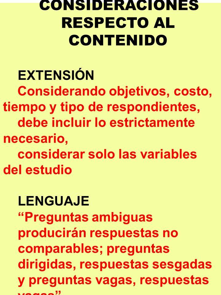 CONSIDERACIONES RESPECTO AL CONTENIDO EXTENSIÓN Considerando objetivos, costo, tiempo y tipo de respondientes, debe incluir lo estrictamente necesario