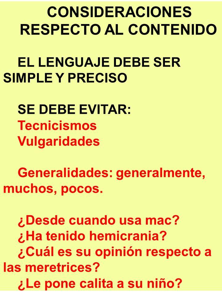 CONSIDERACIONES RESPECTO AL CONTENIDO EL LENGUAJE DEBE SER SIMPLE Y PRECISO SE DEBE EVITAR: Tecnicismos Vulgaridades Generalidades: generalmente, much