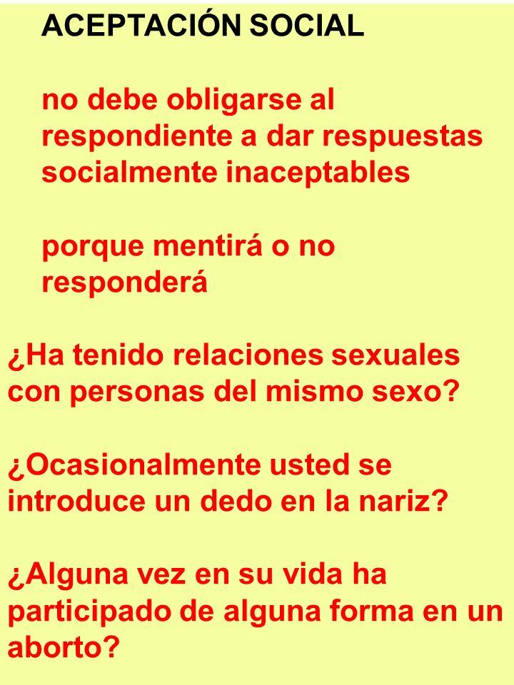 ACEPTACIÓN SOCIAL no debe obligarse al respondiente a dar respuestas socialmente inaceptables porque mentirá o no responderá ¿Ha tenido relaciones sex