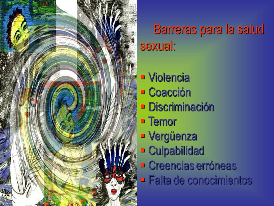 Barreras para la salud sexual: Violencia Violencia Coacción Coacción Discriminación Discriminación Temor Temor Vergüenza Vergüenza Culpabilidad Culpab