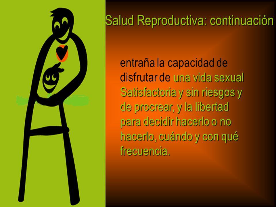 Salud Reproductiva: continuación una vida sexual Satisfactoria y sin riesgos y de procrear, y la libertad entraña la capacidad de disfrutar de una vid