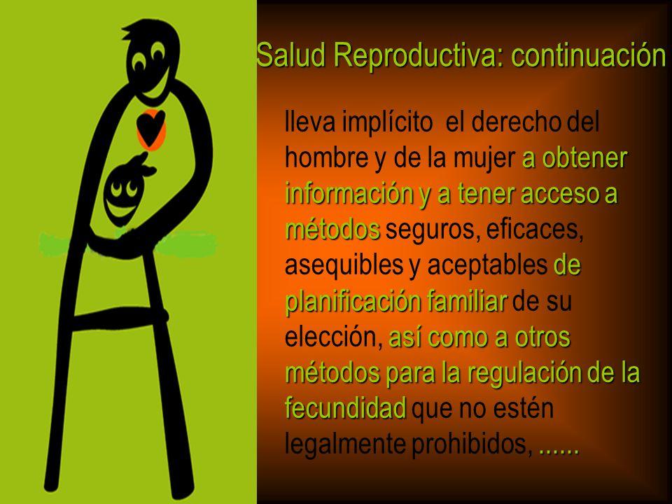 Salud Reproductiva: continuación el derecho a recibir y el derecho a recibir servicios adecuados de atención de salud que permitan los embarazos y los partos sin riesgos y den a las parejas las máximas posibilidades de tener hijos/as sanos/as.