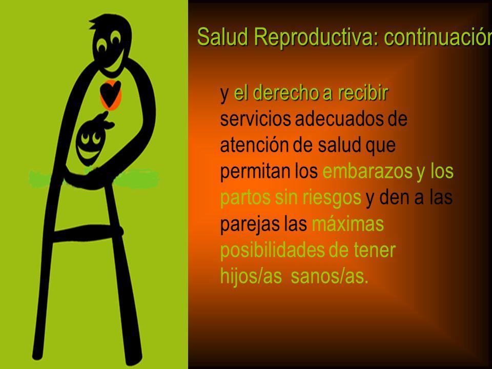 Salud Reproductiva: continuación el derecho a recibir y el derecho a recibir servicios adecuados de atención de salud que permitan los embarazos y los