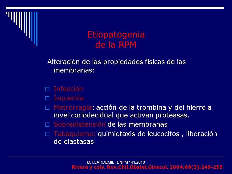 M.T.CARDEMIL- ENFM 141/2010 Etiopatogenia de la RPM Alteración de las propiedades físicas de las membranas: Infección Isquemia Metrorragia: acción de