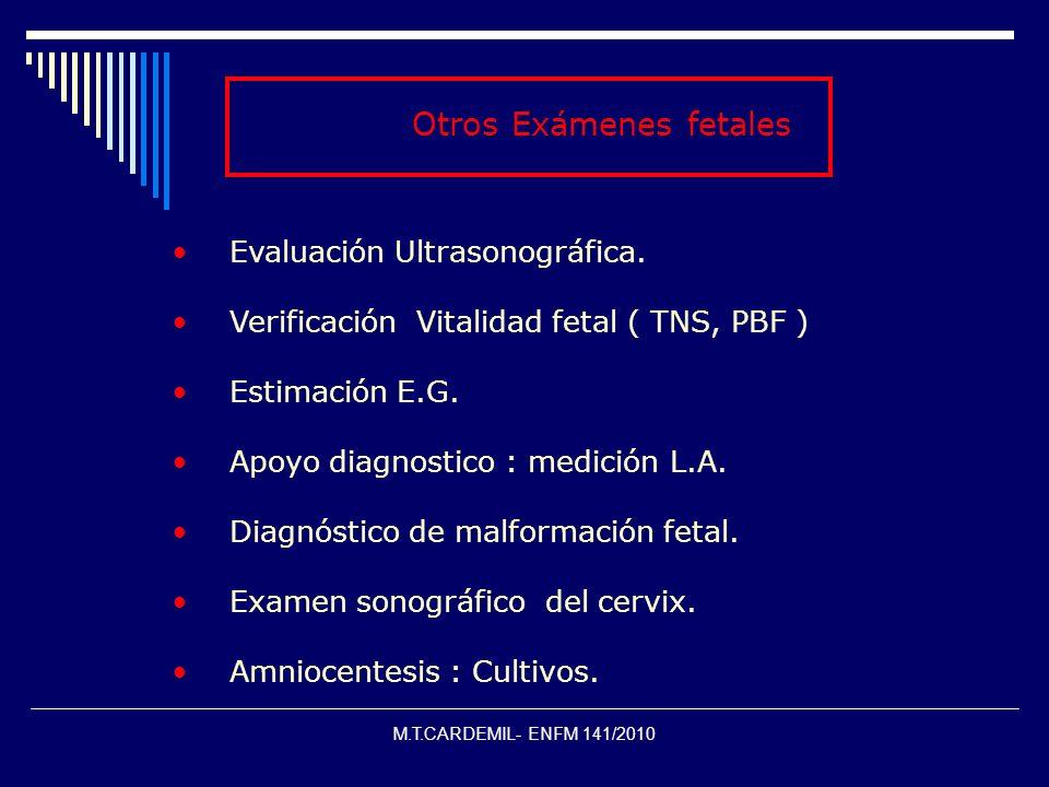 M.T.CARDEMIL- ENFM 141/2010 Otros Exámenes fetales Evaluación Ultrasonográfica. Verificación Vitalidad fetal ( TNS, PBF ) Estimación E.G. Apoyo diagno