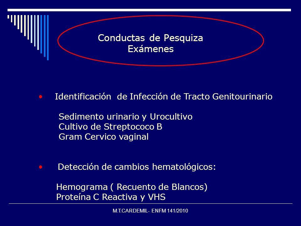 M.T.CARDEMIL- ENFM 141/2010 Conductas de Pesquiza Exámenes Identificación de Infección de Tracto Genitourinario Sedimento urinario y Urocultivo Cultiv