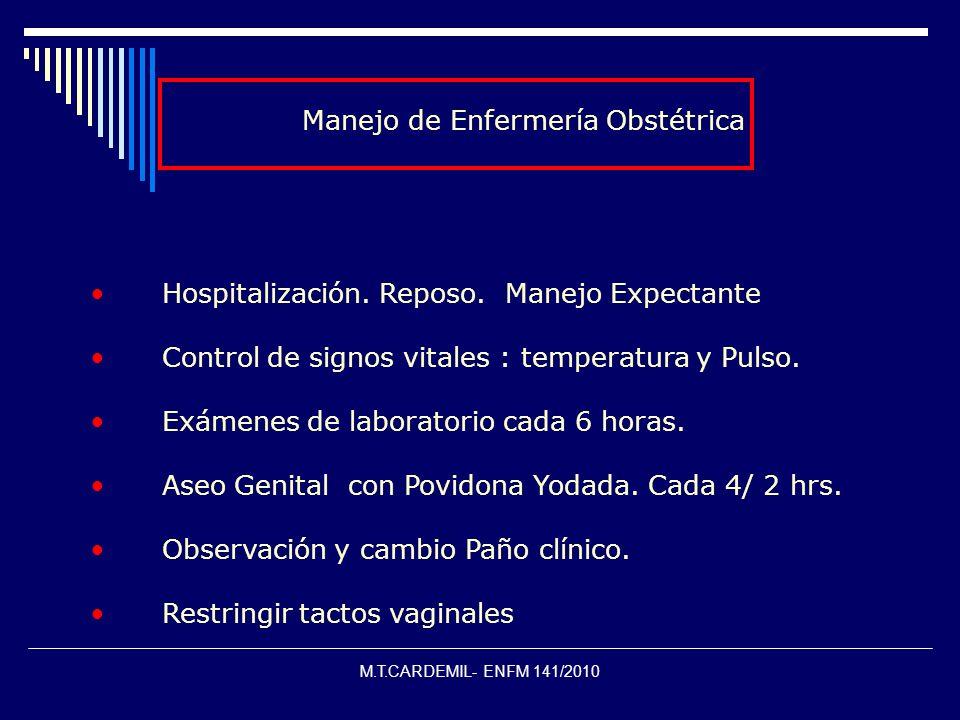 M.T.CARDEMIL- ENFM 141/2010 Manejo de Enfermería Obstétrica Hospitalización. Reposo. Manejo Expectante Control de signos vitales : temperatura y Pulso