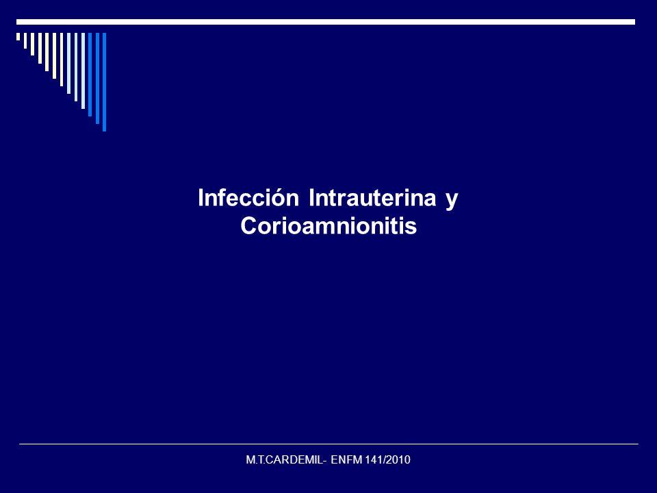 M.T.CARDEMIL- ENFM 141/2010 Infección Intrauterina y Corioamnionitis