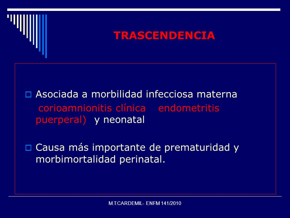 M.T.CARDEMIL- ENFM 141/2010 TRASCENDENCIA Asociada a morbilidad infecciosa materna corioamnionitis clínica y endometritis puerperal)) y neonatal Causa