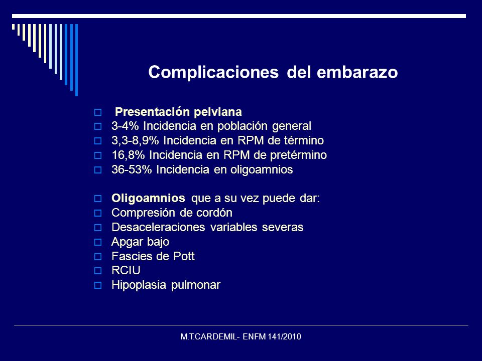M.T.CARDEMIL- ENFM 141/2010 Complicaciones del embarazo Presentación pelviana 3-4% Incidencia en población general 3,3-8,9% Incidencia en RPM de térmi