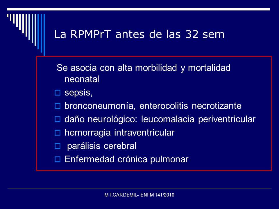 La RPMPrT antes de las 32 sem Se asocia con alta morbilidad y mortalidad neonatal sepsis, bronconeumonía, enterocolitis necrotizante daño neurológico: