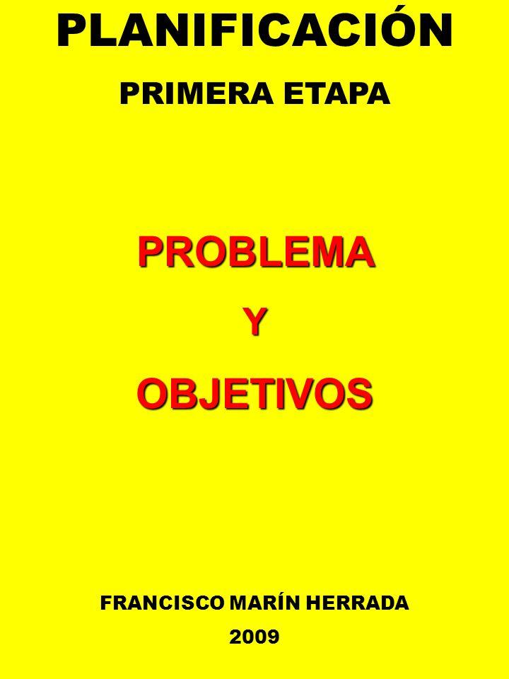 PLANIFICACIÓN PRIMERA ETAPAPROBLEMAYOBJETIVOS FRANCISCO MARÍN HERRADA 2009