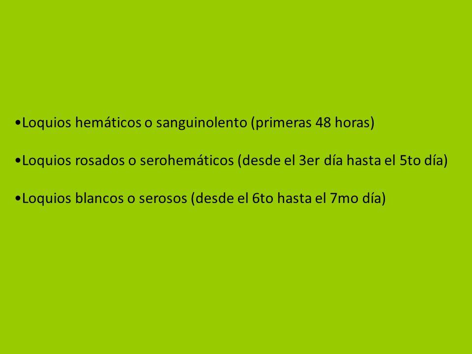 Loquios hemáticos o sanguinolento (primeras 48 horas) Loquios rosados o serohemáticos (desde el 3er día hasta el 5to día) Loquios blancos o serosos (d