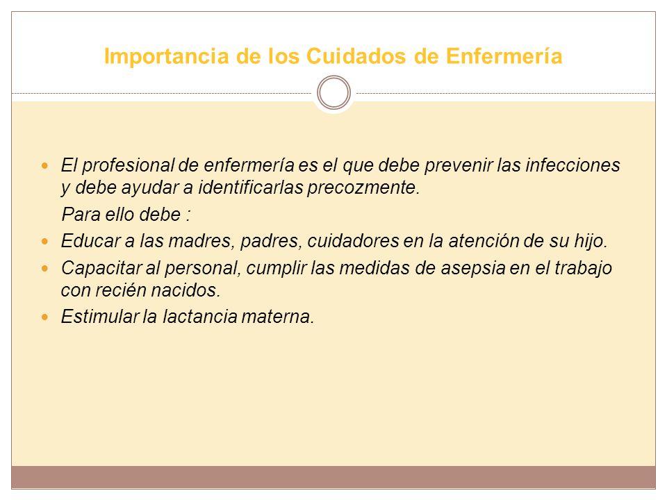 Importancia de los Cuidados de Enfermería El profesional de enfermería es el que debe prevenir las infecciones y debe ayudar a identificarlas precozme