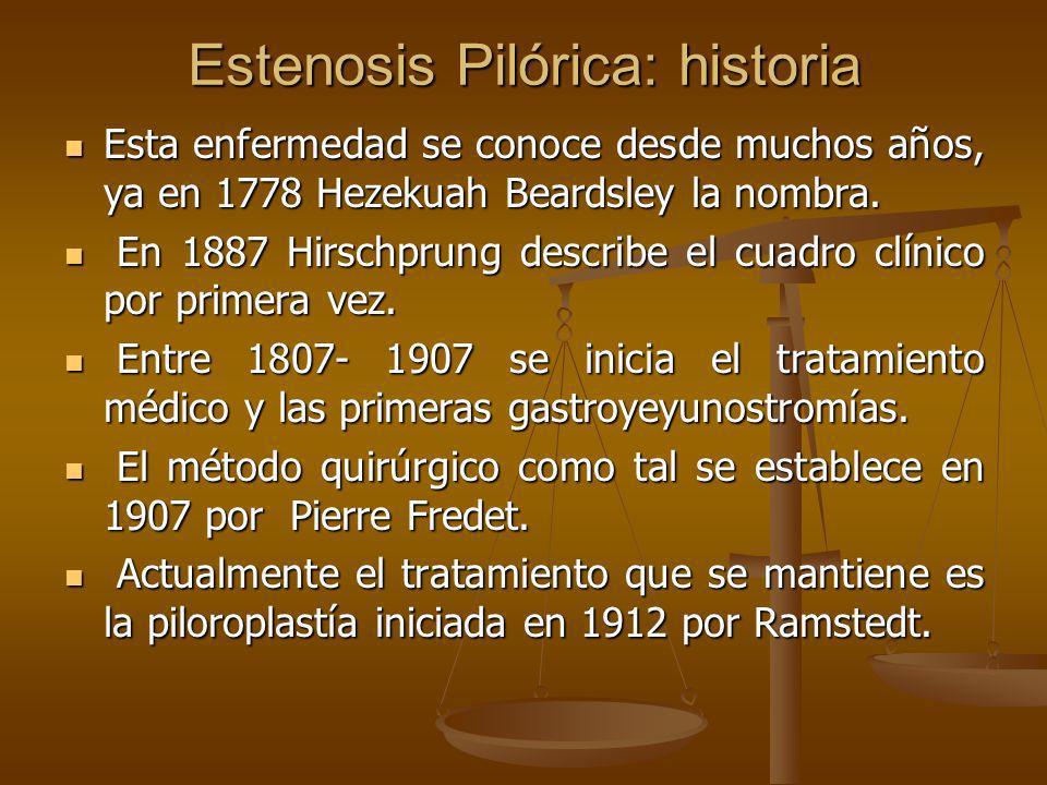 Estenosis Pilórica: historia Esta enfermedad se conoce desde muchos años, ya en 1778 Hezekuah Beardsley la nombra. Esta enfermedad se conoce desde muc