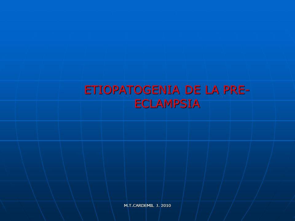 M.T.CARDEMIL J. 2010 ETIOPATOGENIA DE LA PRE- ECLAMPSIA