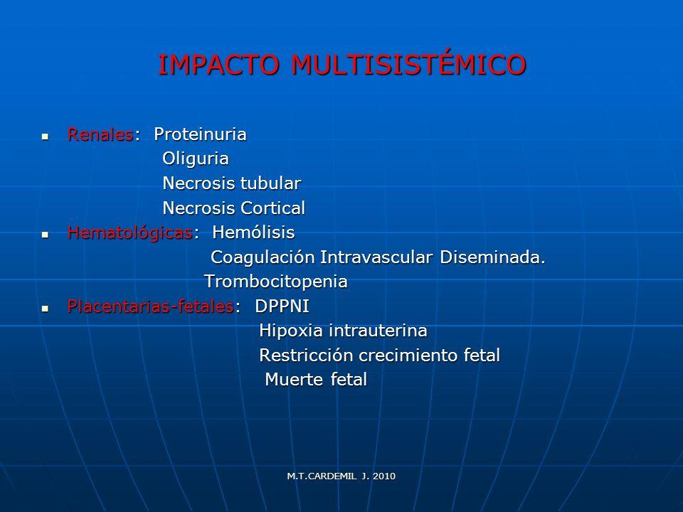 M.T.CARDEMIL J. 2010 IMPACTO MULTISISTÉMICO Renales: Proteinuria Renales: Proteinuria Oliguria Oliguria Necrosis tubular Necrosis tubular Necrosis Cor