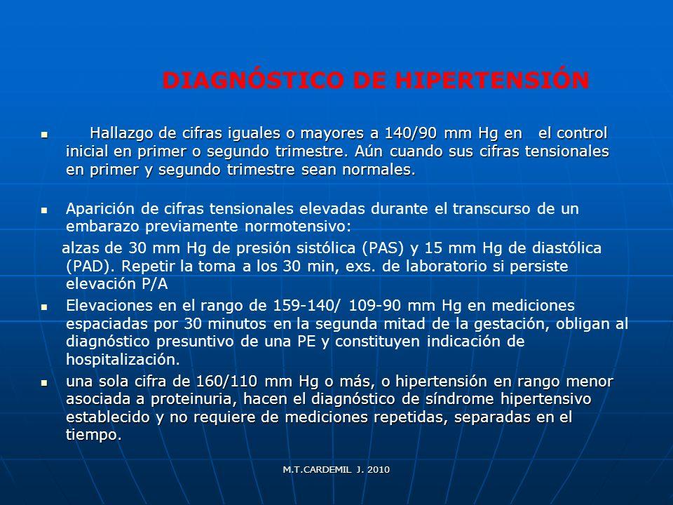M.T.CARDEMIL J. 2010 Hallazgo de cifras iguales o mayores a 140/90 mm Hg en el control inicial en primer o segundo trimestre. Aún cuando sus cifras te