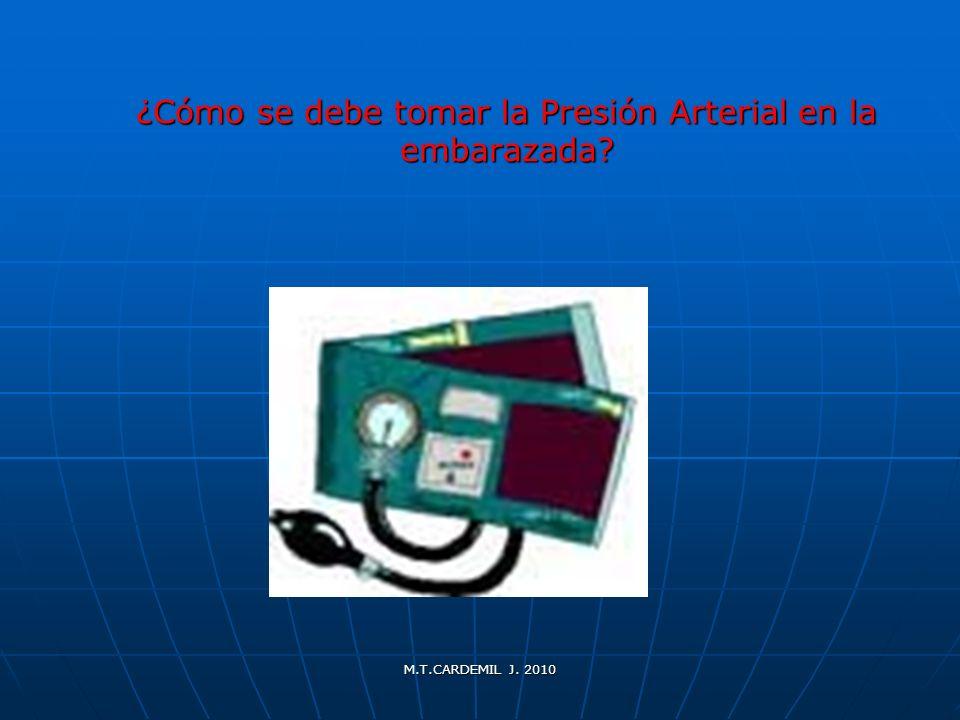 M.T.CARDEMIL J. 2010 ¿Cómo se debe tomar la Presión Arterial en la embarazada?