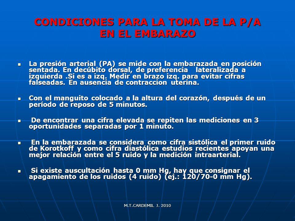 M.T.CARDEMIL J. 2010 CONDICIONES PARA LA TOMA DE LA P/A EN EL EMBARAZO La presión arterial (PA) se mide con la embarazada en posición sentada. En decú