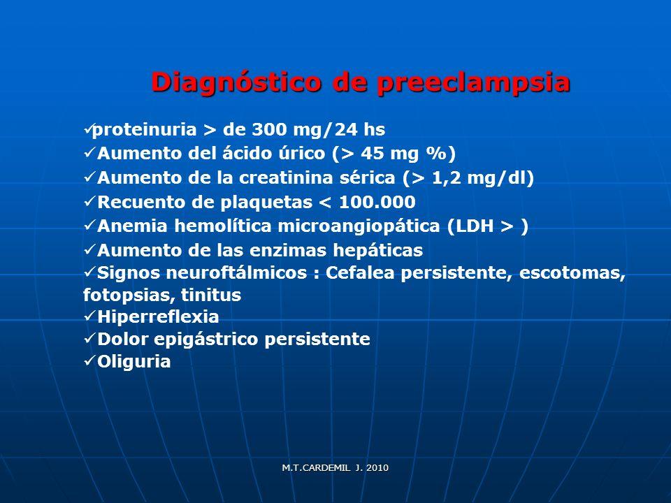 M.T.CARDEMIL J. 2010 Diagnóstico de preeclampsia Diagnóstico de preeclampsia proteinuria > de 300 mg/24 hs Aumento del ácido úrico (> 45 mg %) Aumento