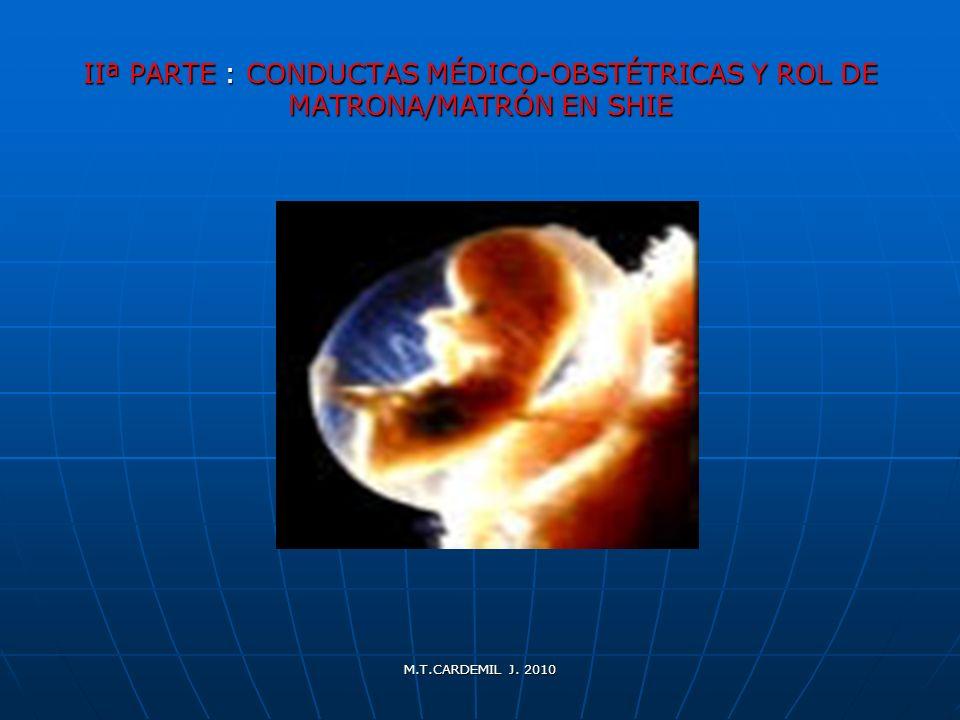 M.T.CARDEMIL J. 2010 IIª PARTE : CONDUCTAS MÉDICO-OBSTÉTRICAS Y ROL DE MATRONA/MATRÓN EN SHIE