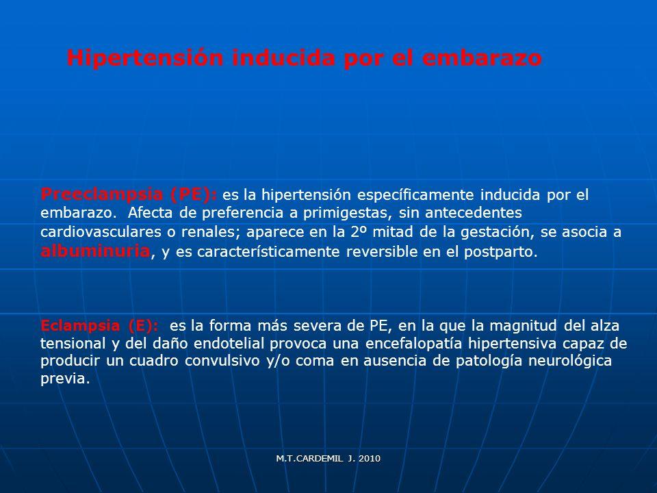 M.T.CARDEMIL J. 2010 Preeclampsia (PE): es la hipertensión específicamente inducida por el embarazo. Afecta de preferencia a primigestas, sin antecede