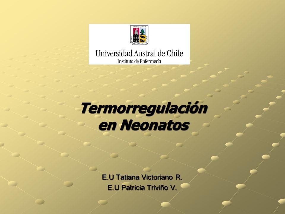 Termorregulación en Neonatos E.U Tatiana Victoriano R. E.U Patricia Triviño V.
