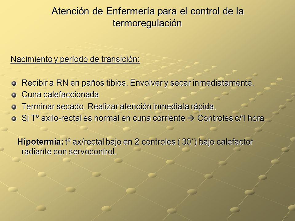 Atención de Enfermería para el control de la termoregulación Nacimiento y período de transición: Recibir a RN en paños tibios. Envolver y secar inmedi