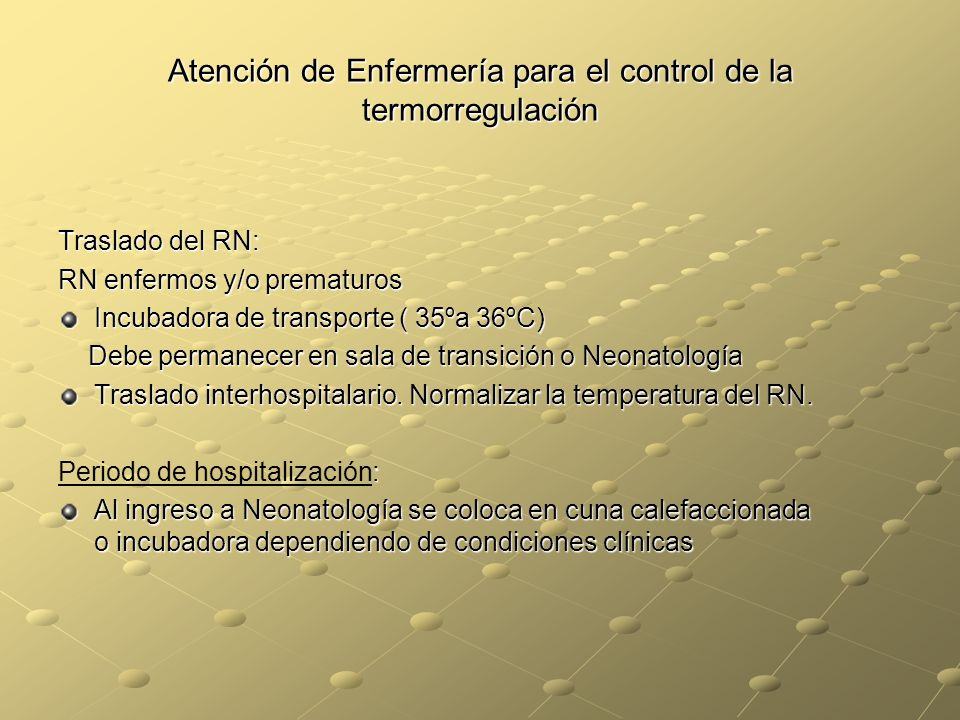 Atención de Enfermería para el control de la termorregulación Traslado del RN: RN enfermos y/o prematuros Incubadora de transporte ( 35ºa 36ºC) Debe p