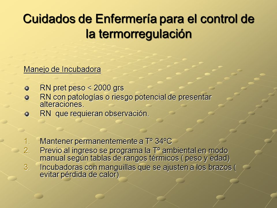 Cuidados de Enfermería para el control de la termorregulación Manejo de Incubadora RN pret peso < 2000 grs RN con patologías o riesgo potencial de pre