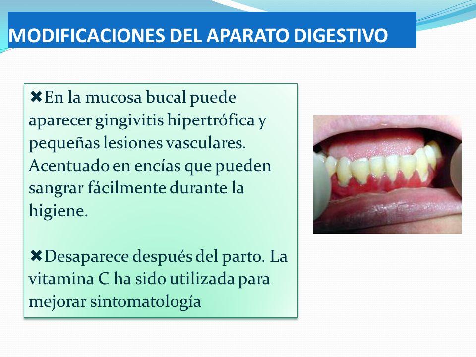 MODIFICACIONES DEL APARATO DIGESTIVO En la mucosa bucal puede aparecer gingivitis hipertrófica y pequeñas lesiones vasculares. Acentuado en encías que