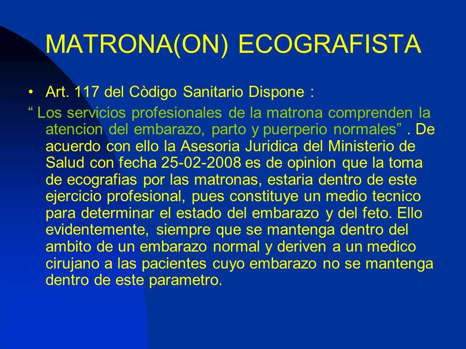 MATRONA(ON) ECOGRAFISTA Art. 117 del Còdigo Sanitario Dispone : Los servicios profesionales de la matrona comprenden la atencion del embarazo, parto y