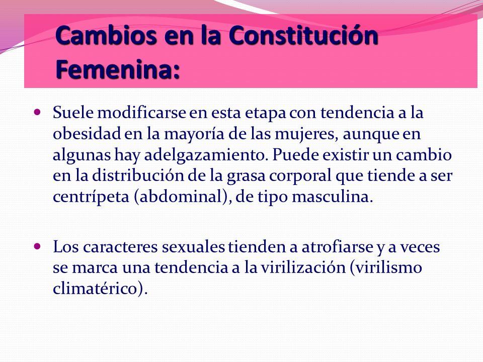 Cambios en la Constitución Femenina: Suele modificarse en esta etapa con tendencia a la obesidad en la mayoría de las mujeres, aunque en algunas hay a
