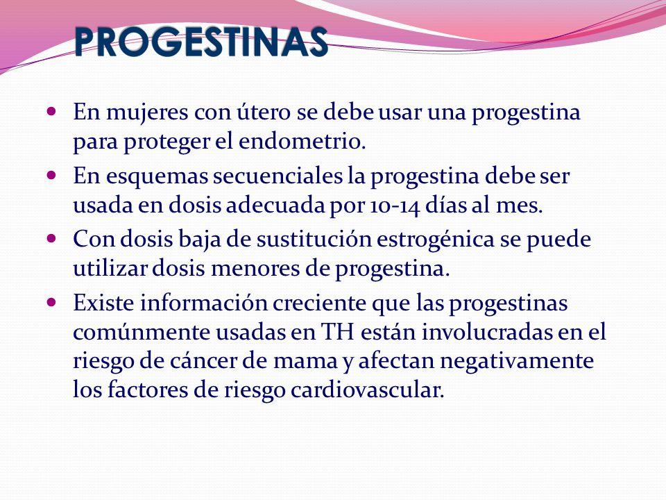 En mujeres con útero se debe usar una progestina para proteger el endometrio. En esquemas secuenciales la progestina debe ser usada en dosis adecuada