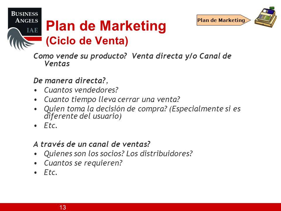 13 Plan de Marketing (Ciclo de Venta) Como vende su producto? Venta directa y/o Canal de Ventas De manera directa?, Cuantos vendedores? Cuanto tiempo