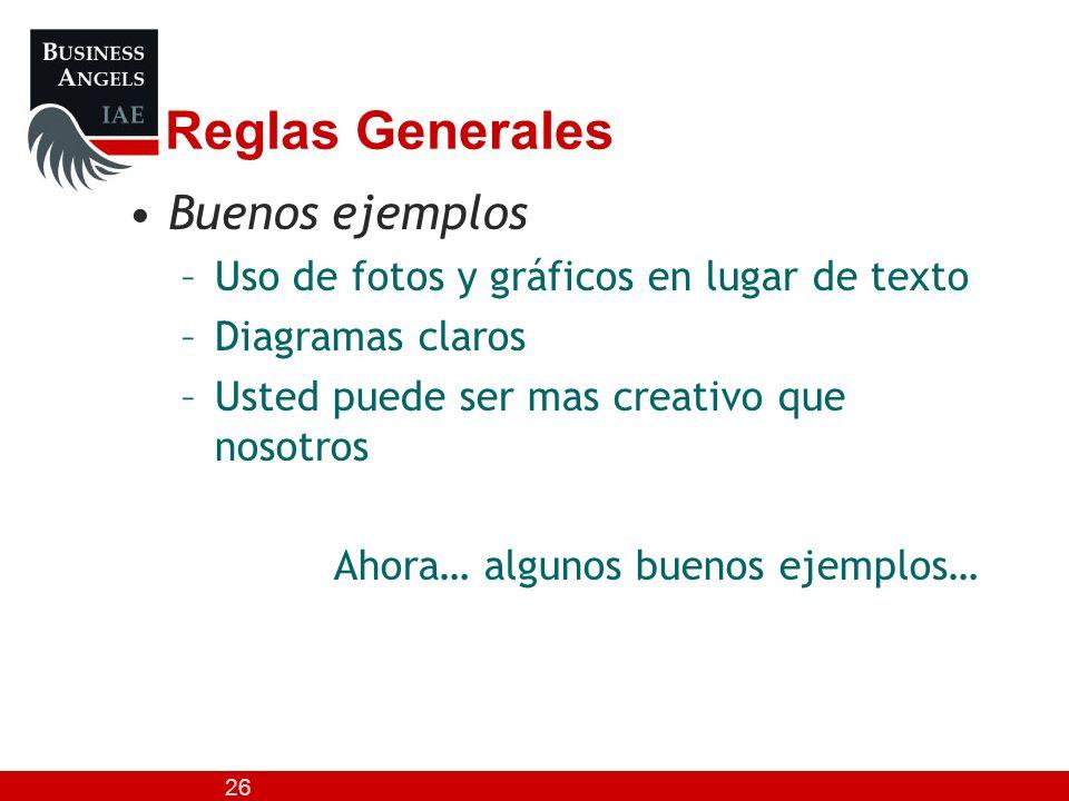 26 Reglas Generales Buenos ejemplos –Uso de fotos y gráficos en lugar de texto –Diagramas claros –Usted puede ser mas creativo que nosotros Ahora… alg
