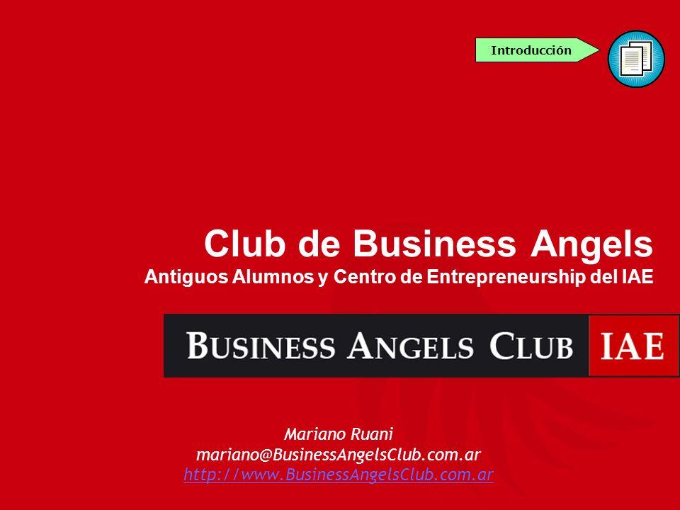 Mariano Ruani mariano@BusinessAngelsClub.com.ar http://www.BusinessAngelsClub.com.ar Introducción Club de Business Angels Antiguos Alumnos y Centro de
