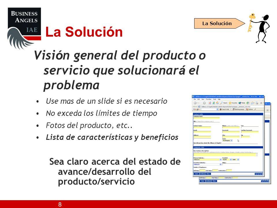 8 La Solución Visi ó n general del producto o servicio que solucionar á el problema La Solución Use mas de un slide si es necesario No exceda los l í